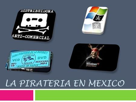 LA PIRATERIA EN MEXICO.