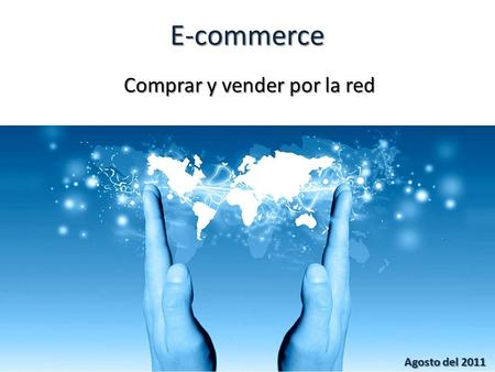 E-commerce Comprar y vender por la red Agosto del 2011.