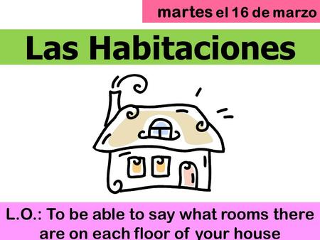 Las Habitaciones L.O.: To be able to say what rooms there are on each floor of your house martes el 16 de marzo.