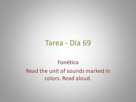 Tarea - Día 69 Fonética Read the unit of sounds marked in colors. Read aloud.