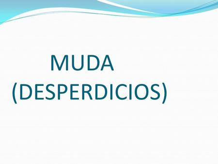 MUDA (DESPERDICIOS).