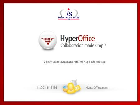 1.800.434.5136HyperOffice.com Communicate. Collaborate. Manage Information 1.800.434.5136HyperOffice.com.