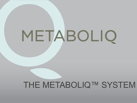 THE METABOLIQ™ SYSTEM.