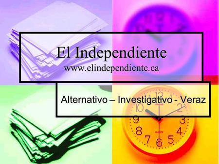 El Independiente www.elindependiente.ca Alternativo – Investigativo - Veraz.