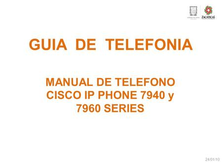 GUIA DE TELEFONIA MANUAL DE TELEFONO CISCO IP PHONE 7940 y 7960 SERIES 24/01/10.