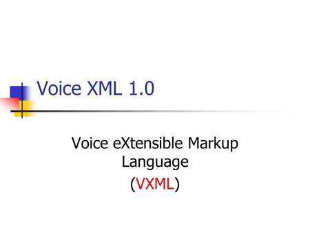 Voice eXtensible Markup Language (VXML)