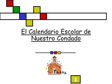 1 El Calendario Escolar de Nuestro Condado. 2 The School Calendar of Our County.