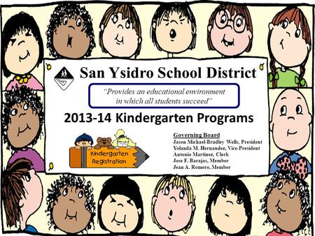San Ysidro School District 2013-14 Kindergarten Programs Provides an educational environment in which all students succeed Governing Board Jason Michael-Bradley.