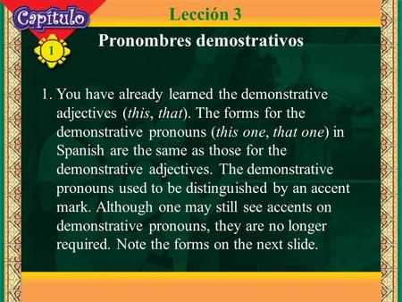 1 1. You have already learned the demonstrative adjectives (this, that). The forms for the demonstrative pronouns (this one, that one) in Spanish are the.