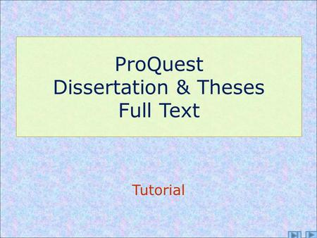 ProQuest Dissertation & Theses Full Text Tutorial.