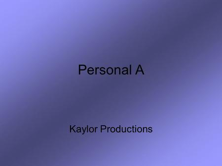 Personal A Kaylor Productions. When do you use personal A? 1.Identify the direct object by stating the verb and asking two questions. Who? or What? 2.