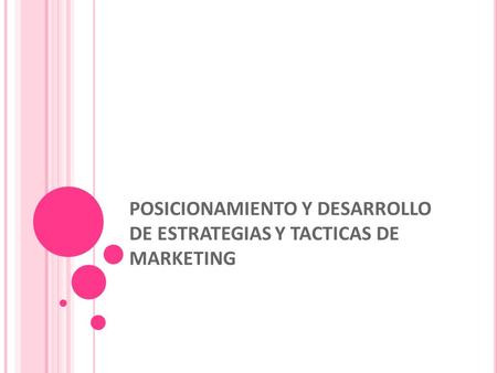 POSICIONAMIENTO Y DESARROLLO DE ESTRATEGIAS Y TACTICAS DE MARKETING.
