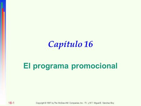 Capítulo 16 El programa promocional 16-1 Copyright © 1997 by The McGraw-Hill Companies, Inc. / Tr. y R.T. Miguel E. Sánchez Boy.