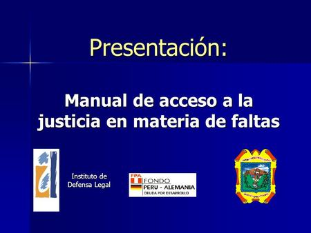 Presentación: Manual de acceso a la justicia en materia de faltas Instituto de Defensa Legal.