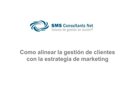 Como alinear la gestión de clientes con la estrategia de marketing.