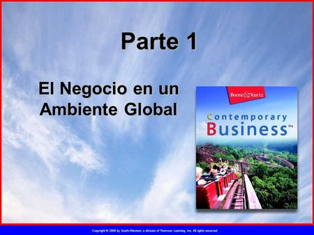 Copyright © 2005 by South-Western, a division of Thomson Learning, Inc. All rights reserved. Parte 1 El Negocio en un Ambiente Global.