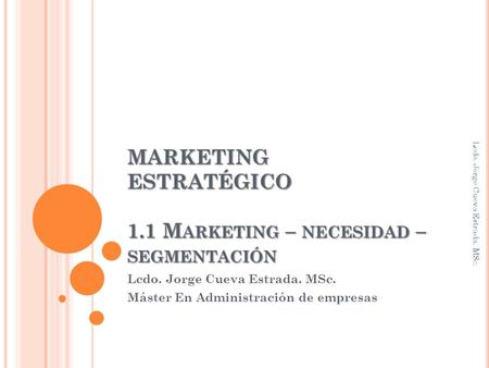 MARKETING ESTRATÉGICO 1.1 Marketing – necesidad – segmentación