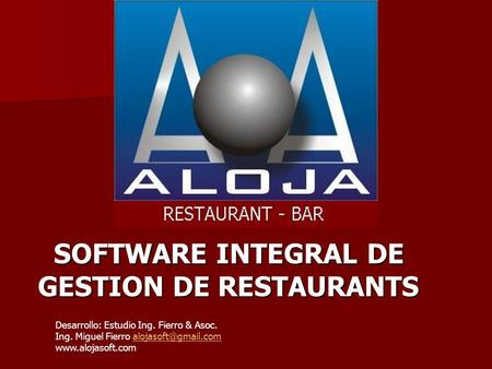 SOFTWARE INTEGRAL DE SOFTWARE INTEGRAL DE GESTION DE RESTAURANTS Desarrollo: Estudio Ing. Fierro & Asoc. Ing. Miguel Fierro