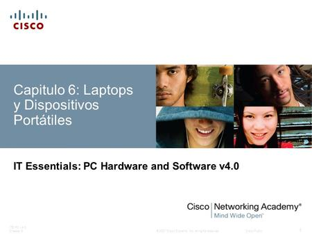 © 2007 Cisco Systems, Inc. All rights reserved.Cisco Public ITE PC v4.0 Chapter 6 1 Capitulo 6: Laptops y Dispositivos Portátiles IT Essentials: PC Hardware.