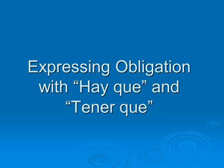 Expressing Obligation with Hay que and Tener que.
