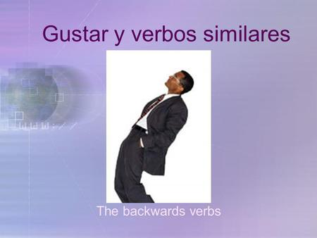 Gustar y verbos similares The backwards verbs En español gustar significa to be pleasing In English, the equivalent is to like El verbo gustar.