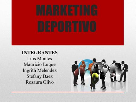 MARKETING DEPORTIVO INTEGRANTES Luis Montes Mauricio Luque Ingrith Melendez Stefany Baez Rosaura Olivo.