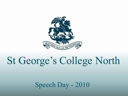 St Georges College North Speech Day - 2010. Invitado de Honor, Sr. Embajador Anthony Leon, Sr. Presidente, Honorables Invitados y Colegas, Miembros del.