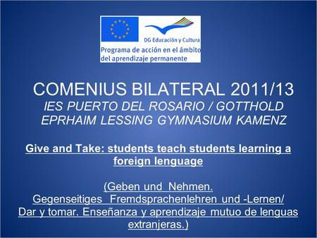 COMENIUS BILATERAL 2011/13 IES PUERTO DEL ROSARIO / GOTTHOLD EPRHAIM LESSING GYMNASIUM KAMENZ Give and Take: students teach students learning a foreign.
