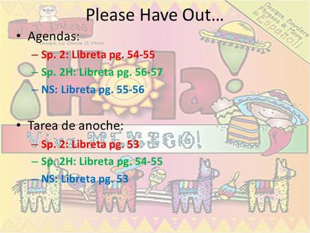 Please Have Out… Agendas: Tarea de anoche: Sp. 2: Libreta pg