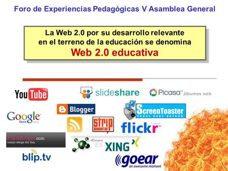 Web 2.0 educativa Foro de Experiencias Pedagógicas V Asamblea General