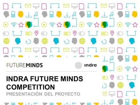 Future Minds 1 | INDRA FUTURE MINDS COMPETITION PRESENTACIÓN DEL PROYECTO.