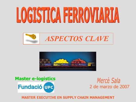 2 de marzo de 2007 ASPECTOS CLAVE MASTER EXECUTIVE EN SUPPLY CHAIN MANAGEMENT Master e-logistics.