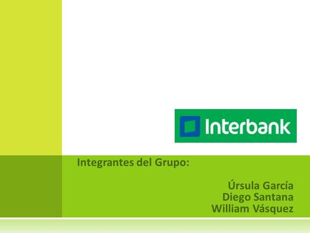 Integrantes del Grupo: Úrsula García Diego Santana William Vásquez