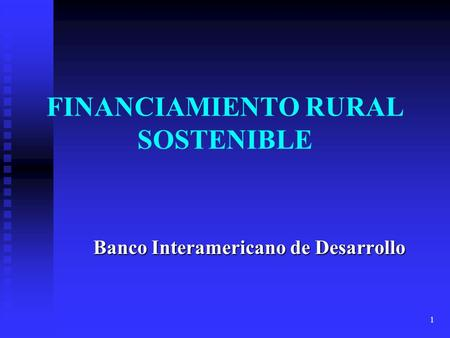 1 FINANCIAMIENTO RURAL SOSTENIBLE Banco Interamericano de Desarrollo.