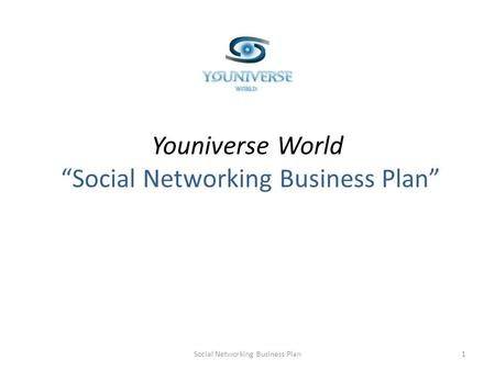 Youniverse World Social Networking Business Plan 1Social Networking Business Plan.