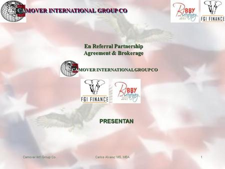 CAMOVER INTERNATIONAL GROUP CO Camover Int'l Group Co.Carlos Alvarez MS, MBA1 CAMOVER INTERNATIONAL GROUP CO En Referral Partnership Agreement & Brokerage.