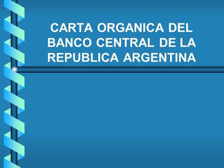 CARTA ORGANICA DEL BANCO CENTRAL DE LA REPUBLICA ARGENTINA