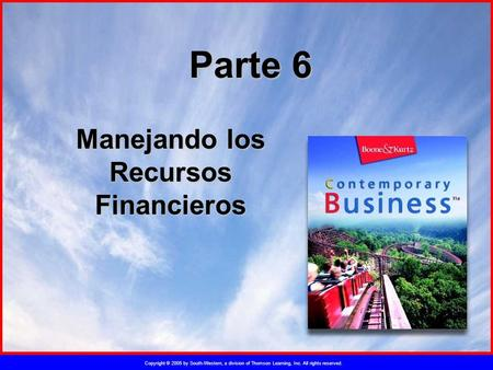Copyright © 2005 by South-Western, a division of Thomson Learning, Inc. All rights reserved. Parte 6 Manejando los Recursos Financieros.
