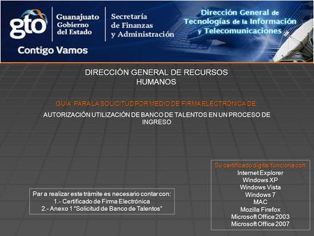 DIRECCIÓN GENERAL DE RECURSOS HUMANOS Su certificado digital funciona con: Internet Explorer Windows XP Windows Vista Windows 7 MAC Mozilla Firefox Microsoft.