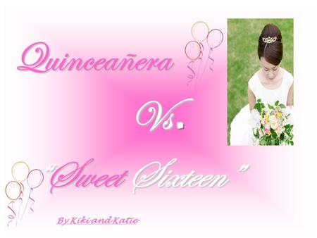 "Quinceañera Vs. ""Sweet Sixteen"" By Kiki and Katie."