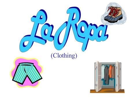 (Clothing) La camiseta (t-shirt) Los pantalones (pants)