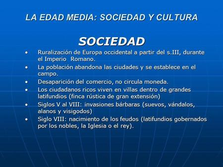LA EDAD MEDIA: SOCIEDAD Y CULTURA SOCIEDAD Ruralización de Europa occidental a partir del s.III, durante el Imperio Romano.Ruralización de Europa occidental.
