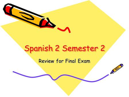 Spanish 2 Semester 2 Review for Final Exam. Commands and directions: 3-2 Translate to Spanish the following directions in English: (answers on next slide)