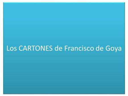 Los CARTONES de Francisco de Goya