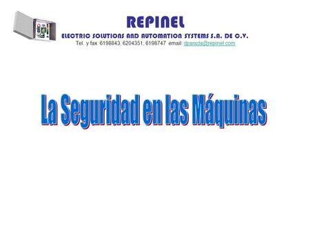 REPINEL ELECTRIC SOLUTIONS AND AUTOMATION SYSTEMS S.A. DE C.V. Tel. y fax 6198843, 6204351, 6198747