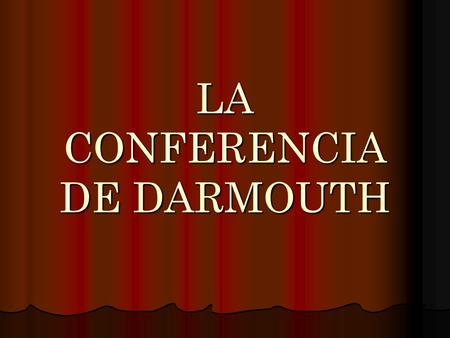 LA CONFERENCIA DE DARMOUTH. INDICE RESUMEN RESUMEN RESUMEN INTRODUCCIÓN INTRODUCCIÓN INTRODUCCIÓN INTELIGENCIA ARTIFICIAL INTELIGENCIA ARTIFICIAL INTELIGENCIA.