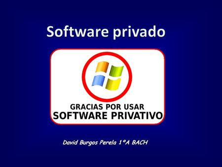 David Burgos Perela 1ºA BACH. El software propietario o software privativo (también software no libre, software privado, software con propietario o software.