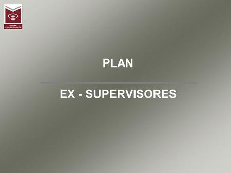 PLAN EX - SUPERVISORES.