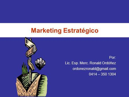 Marketing Estratégico Por: Lic. Esp. Merc. Ronald Ordóñez 0414 – 350 1304.