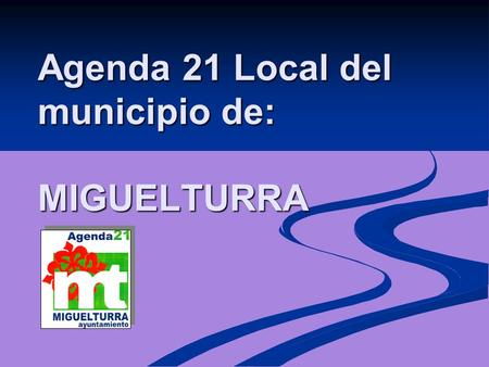 Agenda 21 Local del municipio de: MIGUELTURRA Agenda 21 Local del municipio de: MIGUELTURRA.